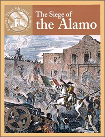 The Siege of the Alamo (Events That Shaped America)