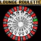 Lounge Roulette (Jazzy Swing Moods For Easy Listening)