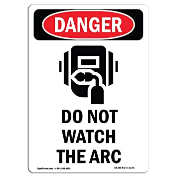 OSHA Danger Sign - Do Not Watch The Arc | Choose from: Aluminum, Rigid