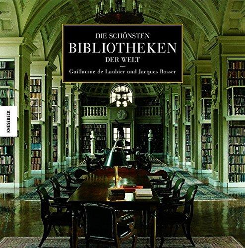 Die schönsten Bibliotheken der Welt Gebundenes Buch – 13. Oktober 2003 Guillaume de Laubier Jacques Bosser Bettina Blumenberg Knesebeck