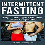 Intermittent Fasting: Weight Loss, Type 2 Diabetes, Cancer, Longer Life | William Pennington