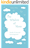 The Wisdom of Mom: Words of Love and Encouragement