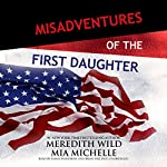 Misadventures of the First Daughter: Misadventures Book 3 | Meredith Wild,Mia Michelle