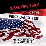 Misadventures of the First Daughter: Misadventures, Book 3