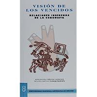 Vision De Los Vencidos Relaciones Indigenas De La Conquista