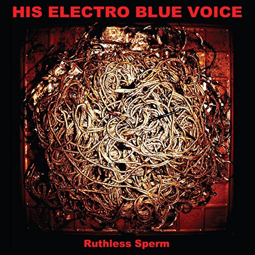 HIS ELECTRO BLUE VOICE - RUTHLESS SPERM (DLCD)