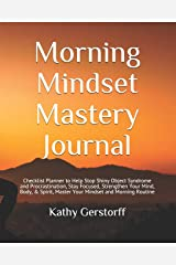 Morning Mindset Mastery Journal: 90 Day Journal to Help You Master Your Mindset and Morning Routine, Strengthen Your Mind, Body & Spirit, Accomplish Your Goals, and Live the Life of Your Dreams! Paperback
