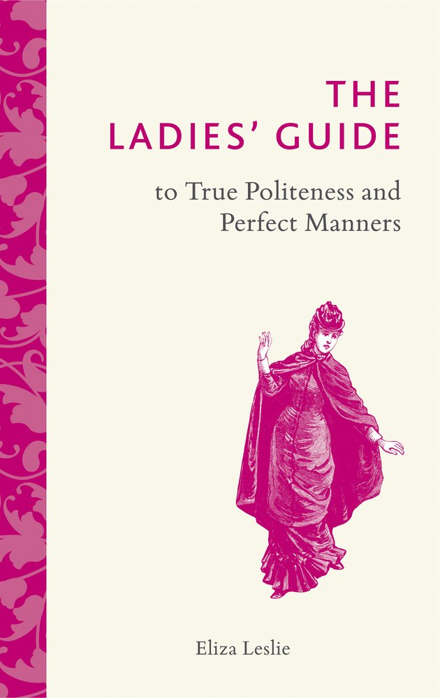 Download The Ladies' Guide to True Politeness and Perfect Manners pdf
