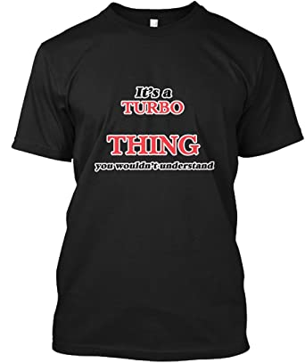 Its a Turbo Thing You Wouldnt Understand 3XL - Black Tshirt - Hanes Tagless Tee
