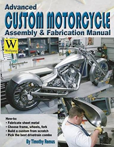 advanced custom motorcycle assembly fabrication manual timothy rh amazon com Homelite Pressure Washer Ut80953b Assembly Manuals Manual Assembly Resume
