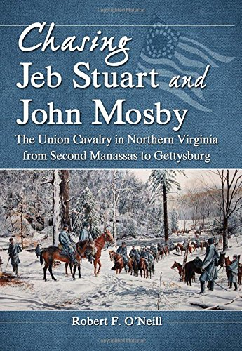 Chasing Jeb Stuart and John Mosby: The Union Cavalry in Northern Virginia from Second Manassas to - Va In Manassas Stores