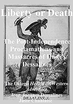 Liberty or Death: The Post-Independence Proclamations and Massacres of Haiti's Dessalines