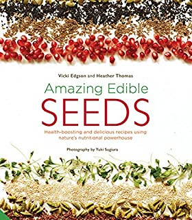 Book Cover: Amazing Edible Seeds: Health-boosting and delicious recipes using nature's nutritional powerhouse
