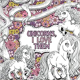 Unicorns, I Love Them: A Creative Colouring Book: Volume 1 (Creative ...