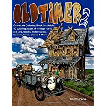 Oldtimer 2 Grayscale Coloring Book for Adults: 40 Oldtimer Images of Vintage Rustic Old Cars, Trucks, Tractors, Planes, Bikes, Motorcycles and More Things Men Like