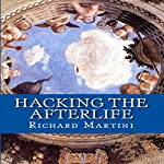 Hacking the Afterlife: Practical Advice from the Flipside | Richard Martini