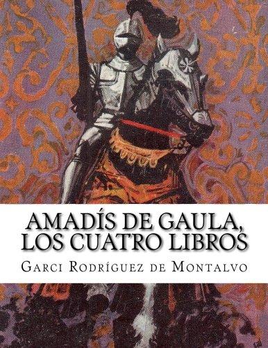 Amadis de Gaula, los cuatro libros (Spanish Edition) [Garci Rodriguez de Montalvo] (Tapa Blanda)