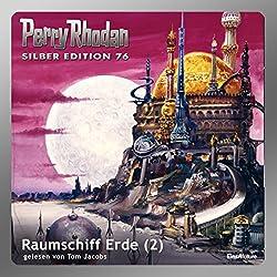 Raumschiff Erde - Teil 2 (Perry Rhodan Silber Edition 76)