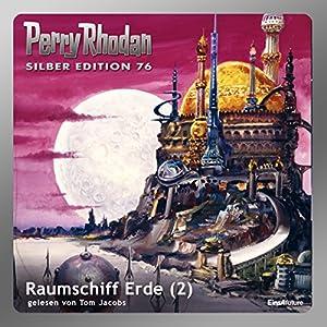 Raumschiff Erde - Teil 2 (Perry Rhodan Silber Edition 76) Hörbuch