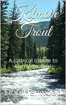 Kilmore Trout: A satirical tribute to Kurt Vonnegut by [Henwood, Don]