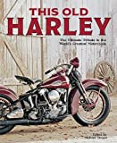 img - for This Old Harley: The Ultimate Tribute to the World's Greatest Motorcycle book / textbook / text book