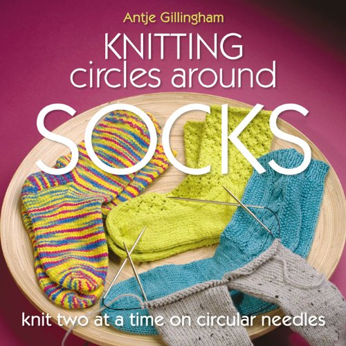 Knitting Circles around Socks: Knit Two at a Time on Circular Needles ()