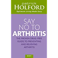 Say No To Arthritis: How to prevent, arrest and reverse arthritis and muscle pain (Optimum Nutrition Handbook)
