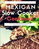 Mexican Slow Cooker Cookbook: Delicious And Authentic Mexican Slow Cooker Recipes (Mexican Cooking)