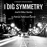 Bargain Audio Book - I Dig Symmetry   6 Other Stories