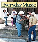 Everyday Music: Exploring Sounds and Cultures (John and Robin Dickson Series in Texas Music, sponsored by the Center for Texas Music History, Texas State University)
