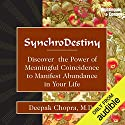 Synchrodestiny: Discover the Power of Meaningful Coincidence to Manifest Abundance in Your Life Hörbuch von Deepak Chopra Gesprochen von: Deepak Chopra
