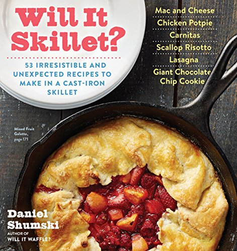 Will It Skillet?: 53 Irresistible and Unexpected Recipes to Make in a Cast-Iron Skillet (Will It...?) by Daniel Shumski
