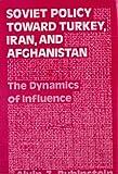 Soviet Policy Toward Turkey, Iran, and Afghanistan, Alvin Z. Rubinstein, 003052511X