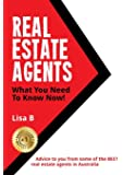 Real Estate Agents What You Need To Know Now: Advice to you from some of the BEST real estate agents in Australia.