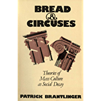 Bread and Circuses: Theories of Mass Culture As Social Decay (English Edition)