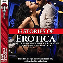 15 Stories of Erotica: Stories of Threesomes, Anal Sex, Lesbian Sex, MILF Sex, Gangbangs, and More