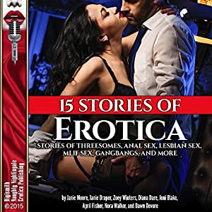 15 Stories of Erotica: Stories of Threesomes, Anal Sex, Lesbian Sex, MILF Sex, Gangbangs, and More Audiobook