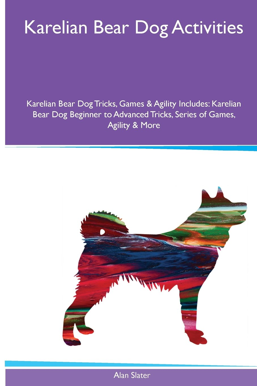 Karelian Bear Dog  Activities Karelian Bear Dog Tricks, Games & Agility. Includes: Karelian Bear Dog Beginner to Advanced Tricks, Series of Games, Agility and More ebook