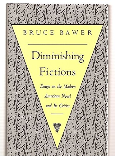 Diminishing Fictions: Essays on the Modern Novel and Its Critics