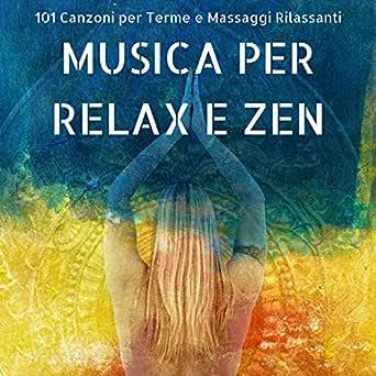 Musica Per Relax E Zen Club Di Rilassamento E Centri Benessere Canzoni Per Terme E Massaggi Rilassanti Di Benessere E Salute 101 By Acqua Curativa Rilassamento Totale Club On Amazon Music