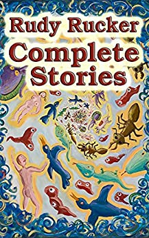 amazoncom complete stories ebook rudy rucker kindle store
