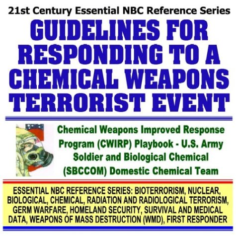 Download 21st Century Essential NBC Reference Series: Guidelines for Responding to a Chemical Weapons Terrorist Event, Chemical Weapons Improved Response ... Destruction WMD, First Responder Ringbound) ebook