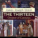 The Thirteen: Greatest of Centuries Audiobook by James Joseph Walsh Narrated by Edward Miller