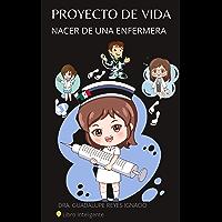 Proyecto de vida: Nacer de una enfermera (Spanish Edition)