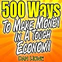 500 Ways to Make Money in a Tough Economy Audiobook by Dan Howe Narrated by Sonny Dufault