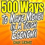 500 Ways to Make Money in a Tough Economy | Dan Howe