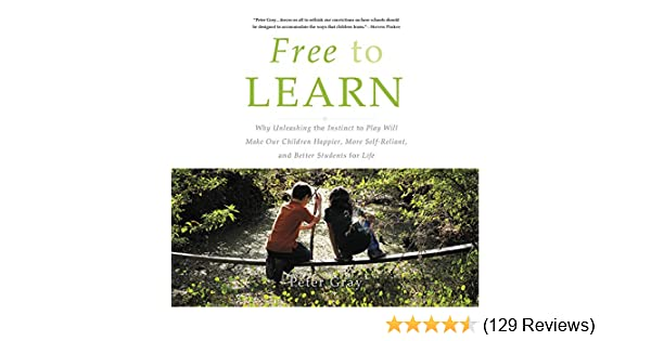 Amazon free to learn why unleashing the instinct to play will why unleashing the instinct to play will make our children happier more self reliant and better students for life 9781549196690 peter gray books fandeluxe Gallery