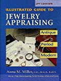 The Illustrated Guide to Jewelry Appraising, Anna M. Miller, 0943763231