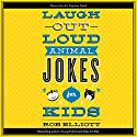 Laugh-Out-Loud Animal Jokes for Kids Audiobook by Rob Elliot Narrated by Dylan August, Gavin August, Danielle Hitchcock, Josh Hitchcock, Tori Hitchcock, Selah Howard