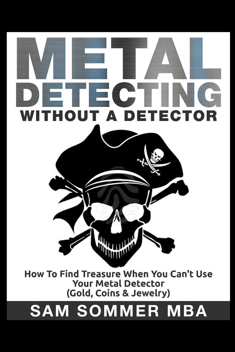 Metal Detecting: Without A Detector: How To Find Treasure ...